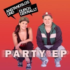 ANSTANDSLOS & DURCHGEKNALLT - PARTY EP